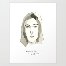 It Would Be Different If I Loved You Art Print
