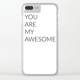 YOU ARE MY AWESOME Clear iPhone Case