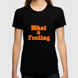 What a feeling T-shirt
