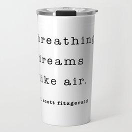 breathing dreams like air - F. Scott Fitzgerald Travel Mug