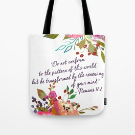 """Do not conform to the pattern of this world, but be transformed by the renewing of your mind."" Tote Bag"