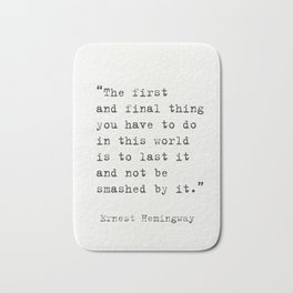 """""""The first and final thing you have to do in this world is to last it and not be smashed by it."""" Ern Bath Mat"""