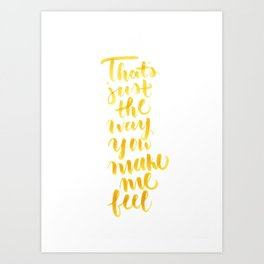Make Me Feel Art Print