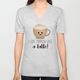 I Love Pumpkin Spice A Latte! Unisex V-Neck