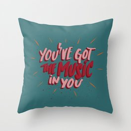 You've got the music in you Throw Pillow