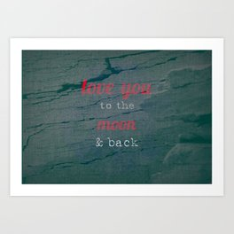 LOVE YOU TO THE MOON & BACK Art Print