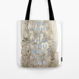 You Won't Get What You Don't Ask For Tote Bag