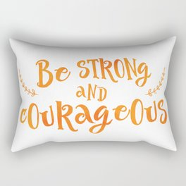 Be strong and courageous Rectangular Pillow