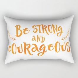 Be strong and courageous Rectangular Pillow