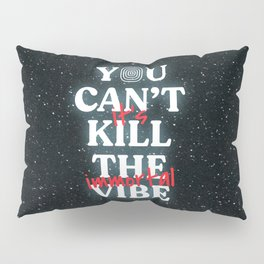 You Can't Kill The Vibe, It's Immortal Pillow Sham