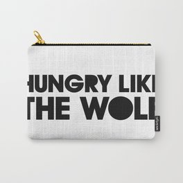 HUNGRY LIKE THE WOLF Carry-All Pouch