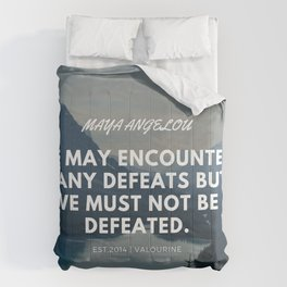 Maya Angelou Quote | We may encounter many defeats but we must not be defeated. Comforters