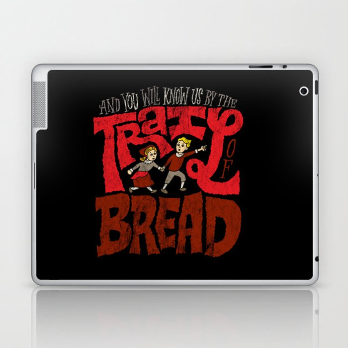 And You Will Know Us By The Trail Of Bread Laptop & iPad Skin