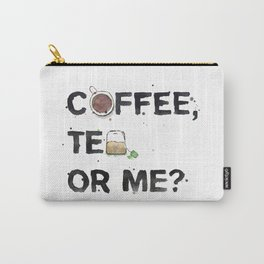 Favourite Things - Coffee, Tea, Or Me? Carry-All Pouch