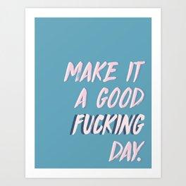 Good Fucking Day Art Print