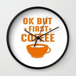 Coffeephile Coffee Drinker Caffeine Lover But First Coffee T-Shirt Wall Clock