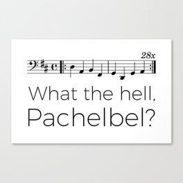 What the hell, Pachelbel? Canvas Print