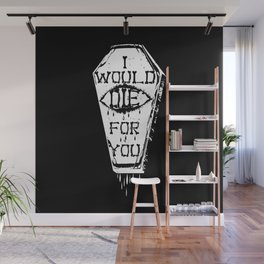 I Would Die For You Wall Mural
