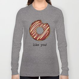 DONUT LIKE YOU! Long Sleeve T-shirt