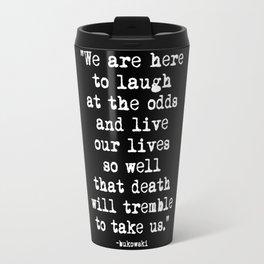 Charles Bukowski Typewriter White Font Quote Laugh Travel Mug