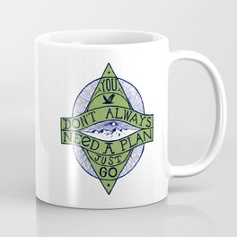 You don't always need a plan - just go Coffee Mug