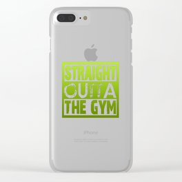 Straight Outta The Gym Clear iPhone Case