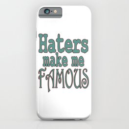"""""""Haters Make Me Famous"""" tee design made perfectly for fabulous persons like you! Stay always fab!  iPhone Case"""