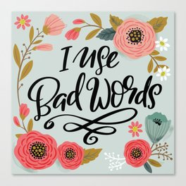 Pretty Not-So-Sweary: I Use Bad Words Canvas Print