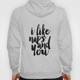 Bedroom Wall Art,I Like Naps And You, Funny Print,Love Sign,Bedroom Sign,Gift For Her,Quote Art Hoody