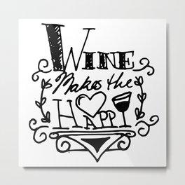 Wine Makes The Heart Happy. Metal Print