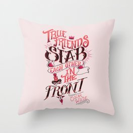 True Friends Stab Each Other In The Front Throw Pillow