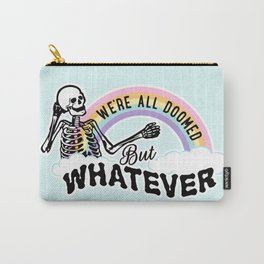 We're All Doomed But Whatever Carry-All Pouch