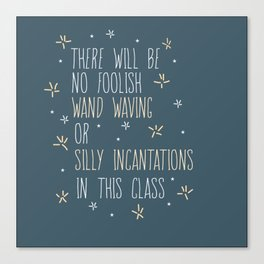 The Will Be No Foolish Wand Waving Or Silly Incantations In This Class Canvas Print