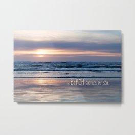 Beach Glow Soothes Soul Metal Print