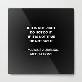 Stoic Wisdom Quotes - Marcus Aurelius Meditations - If it is not right do not do it Metal Print