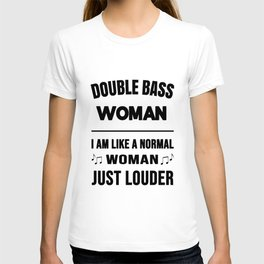 Double Bass Woman Like A Normal Woman Just Louder T-shirt