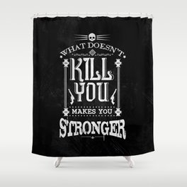 What Doesn't Kill You Makes You Stronger Shower Curtain