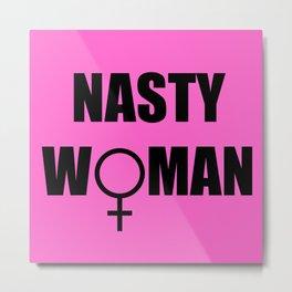 Nasty Woman (Pink) Metal Print