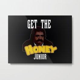 Get The Honey Junior Metal Print