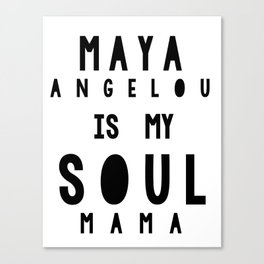 Maya Angelous is my Soul Mama Canvas Print