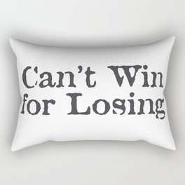 Can't Win for Losing Rectangular Pillow