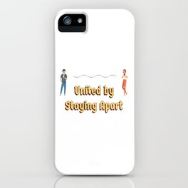 UNITED BY STAYING APART iPhone Case