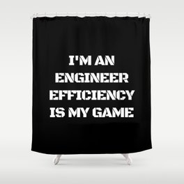 I'm an Engineer Efficiency is My Game Shower Curtain