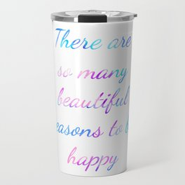 There are so many beautiful reasons to be happy Quote Travel Mug