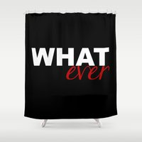 whatever Shower Curtains featuring WHATever by Raunchy Ass Tees