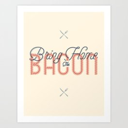 Bring Home the Bacon Art Print