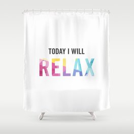 New Year's Resolution - TODAY I WILL RELAX Shower Curtain