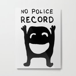 No Police Record black and white drawing with text Metal Print