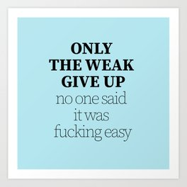 Only the weak give up Art Print