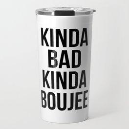 Kinda Bad Kinda Boujee Travel Mug